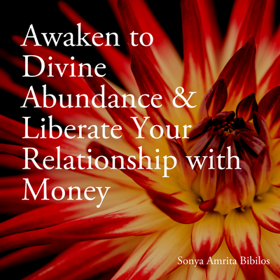Awaken to Divine Abundance & Liberate Your Relationship with Money