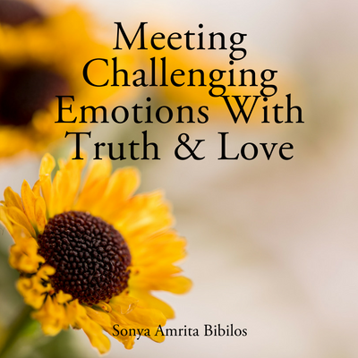 Download Recording - Meeting Challenging Emotions With Truth and Love
